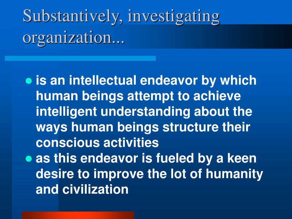 Substantively, investigating organization...