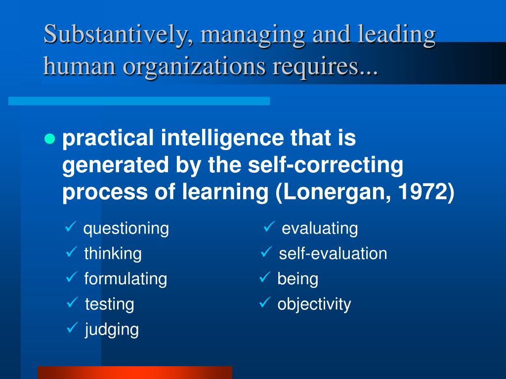 Substantively, managing and leading human organizations requires...