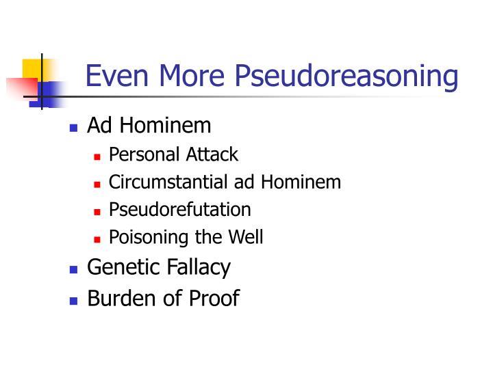 Even More Pseudoreasoning
