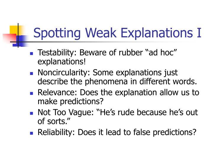 Spotting Weak Explanations I