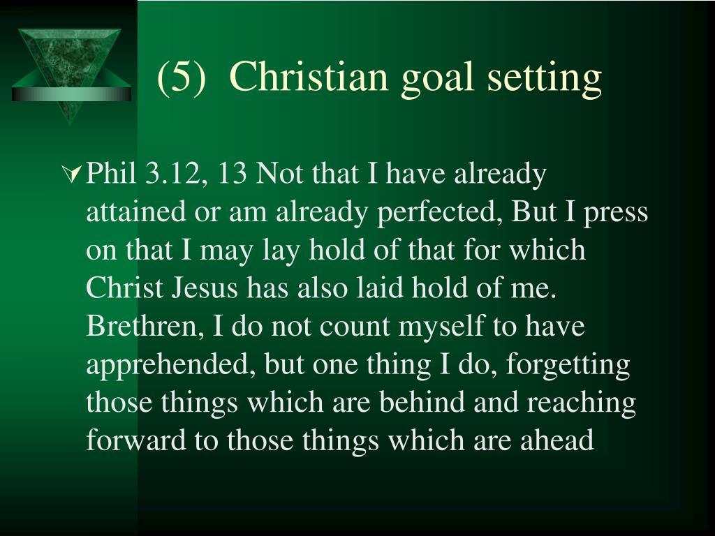 (5)  Christian goal setting