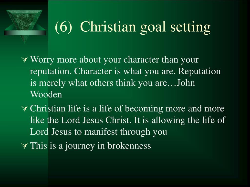 (6)  Christian goal setting