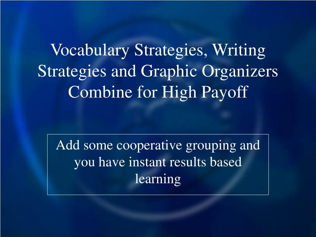 Vocabulary Strategies, Writing Strategies and Graphic Organizers Combine for High Payoff