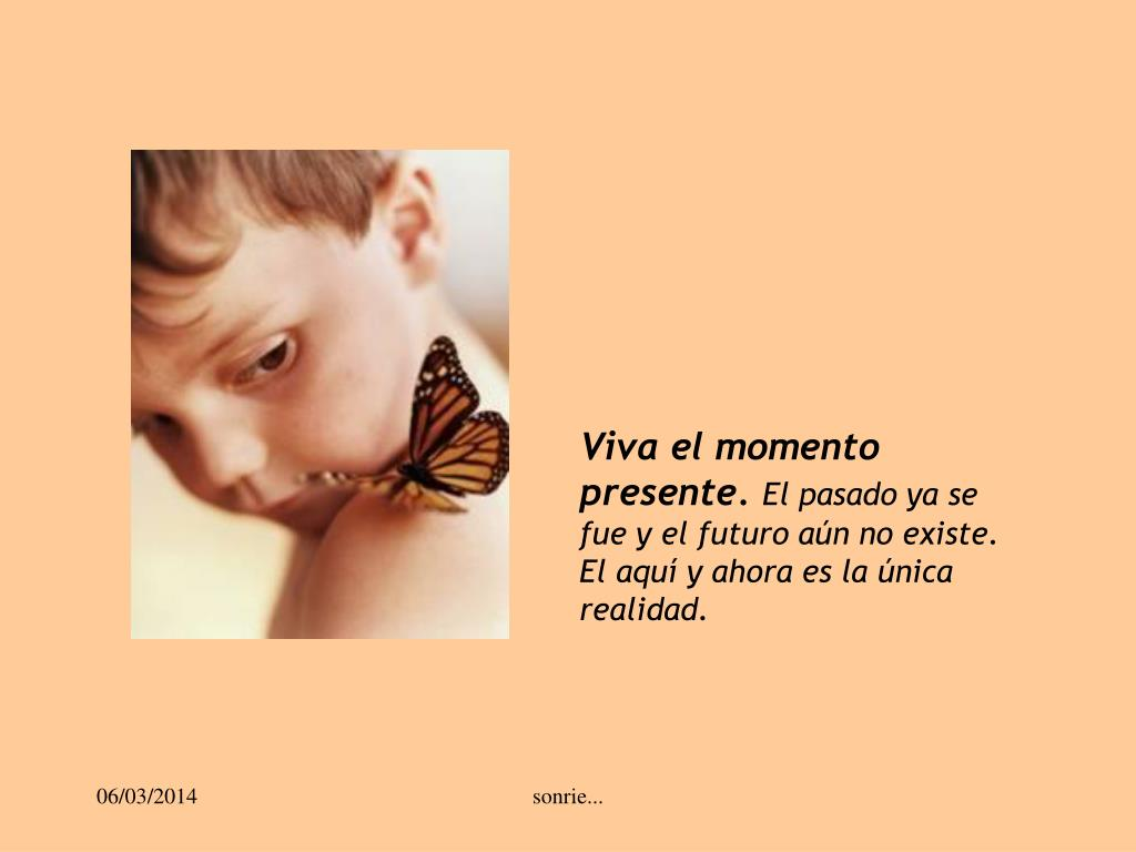 Viva el momento presente.