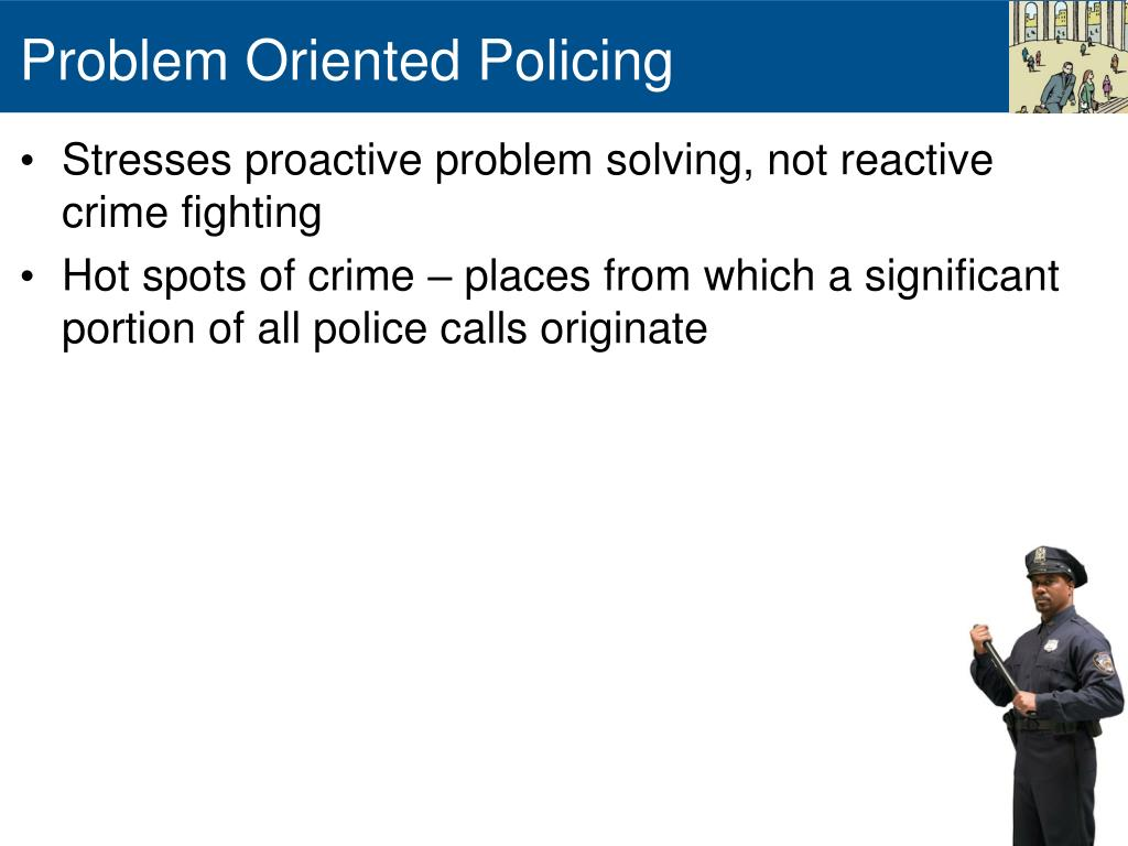 problem oriented policing essays Read this social issues research paper and over 88,000 other research documents community policing community policing introduction canada has.