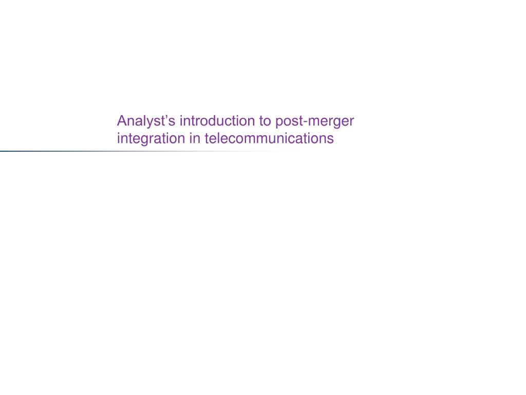 Analyst's introduction to post-merger integration in telecommunications