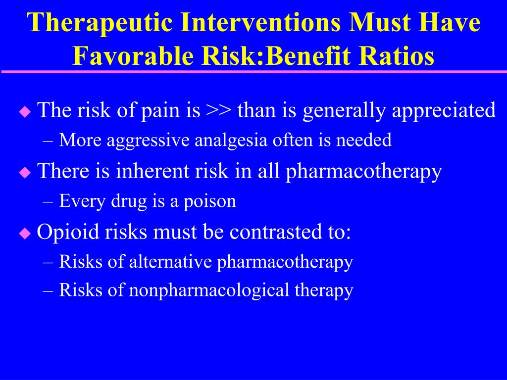 Therapeutic Interventions Must Have  Favorable Risk:Benefit Ratios