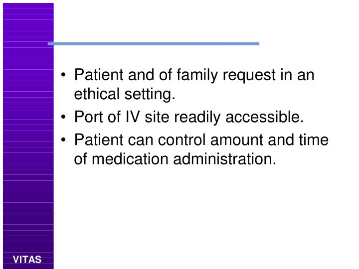 Patient and of family request in an ethical setting.