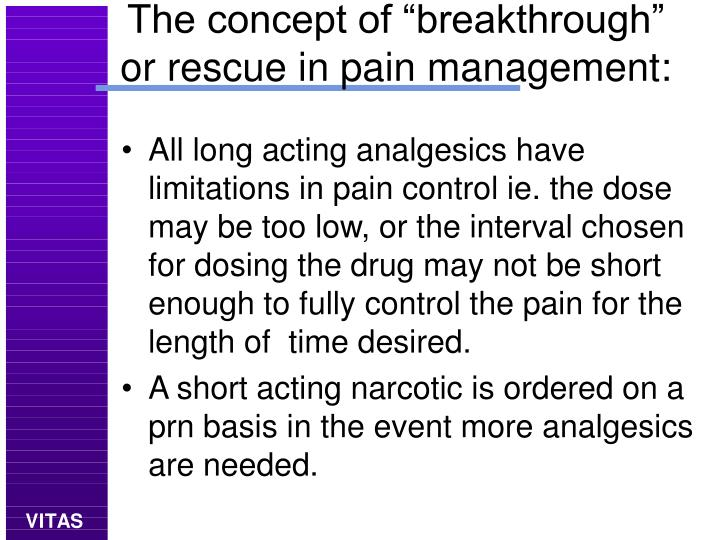 "The concept of ""breakthrough"" or rescue in pain management:"