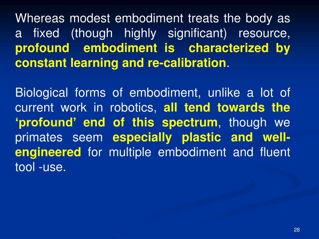Whereas modest embodiment treats the body as a fixed (though highly significant) resource,