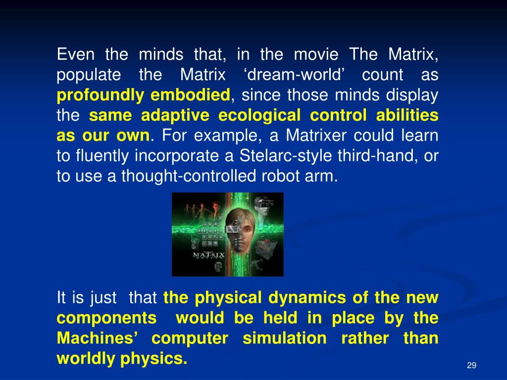 Even the minds that, in the movie The Matrix, populate the Matrix 'dream-world' count as