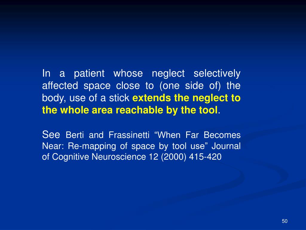 In a patient whose neglect selectively affected space close to (one side of) the body, use of a stick