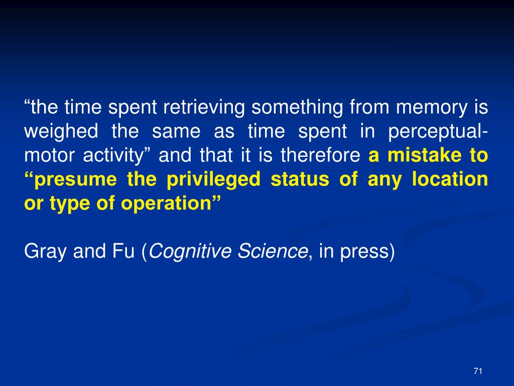 """the time spent retrieving something from memory is weighed the same as time spent in perceptual-motor activity"" and that it is therefore"
