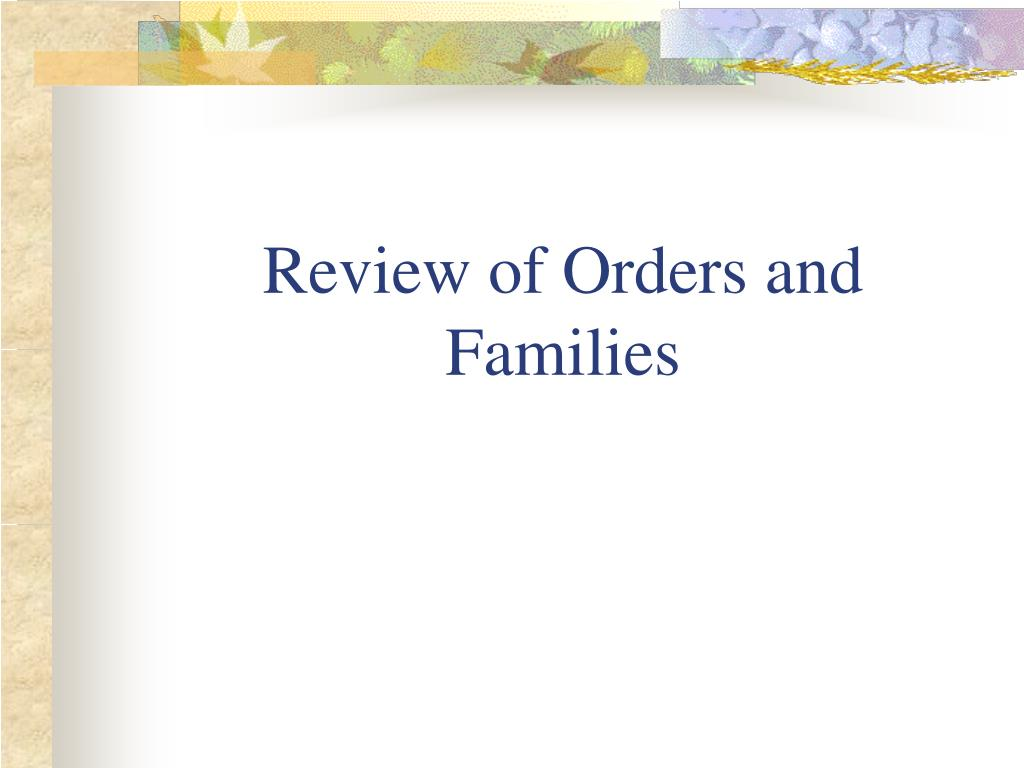 Review of Orders and Families