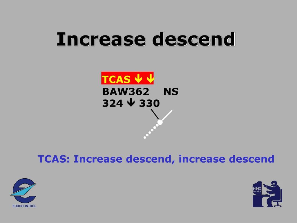 Increase descend