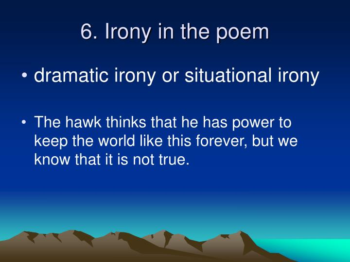 irony in poetry Choose your words - irony, satire, and sarcasm all fall into the category of,  that's funny but i'm not sure what my english teacher wants me to call it.