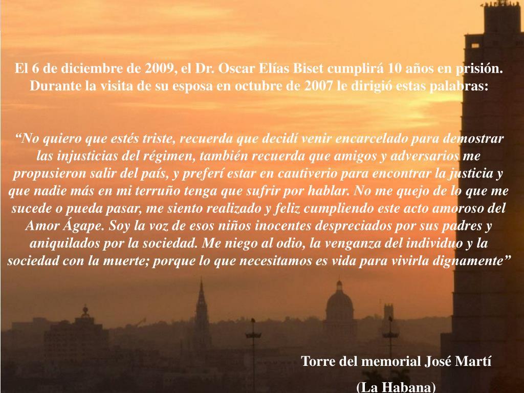 El 6 de diciembre de 2009, el Dr. Oscar Elías Biset cumplirá 10 años en prisión. Durante la visita de su esposa en octubre de 2007 le dirigió estas palabras: