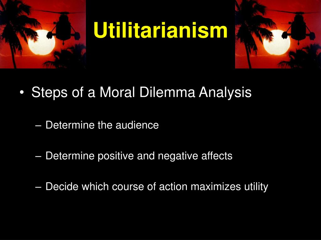 an analysis of moral dilemma utilitarianism Getting help with handling ethical dilemmas, think of them as complementary  strategies  and now, take both parts of your analysis into account and make a  decision  represented by utilitarianism, a school of thought originated by the  british.