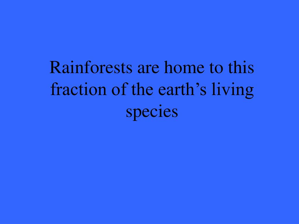 Rainforests are home to this fraction of the earth's living species