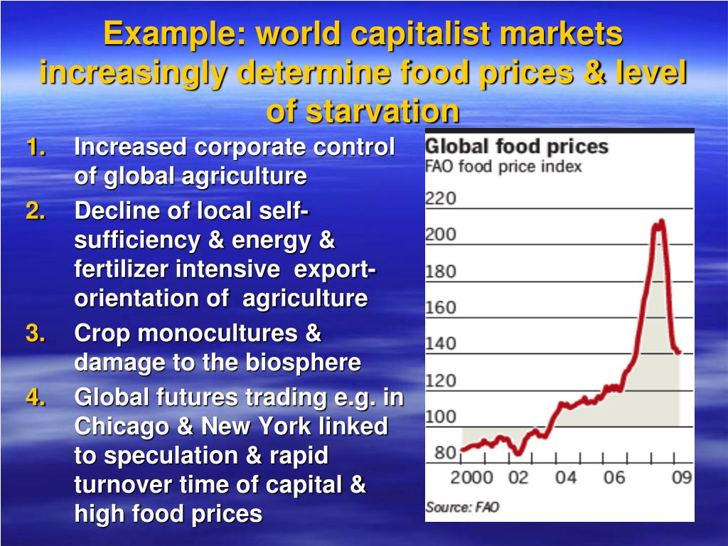 Example: world capitalist markets increasingly determine food prices & level of starvation