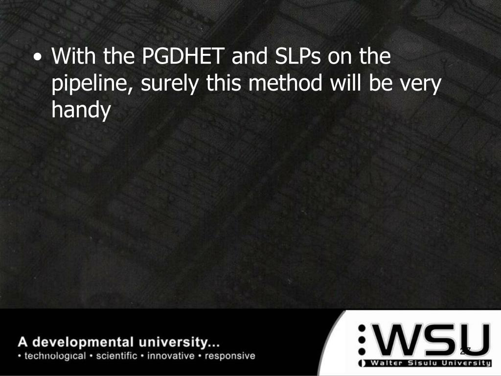 With the PGDHET and SLPs on the pipeline, surely this method will be very handy