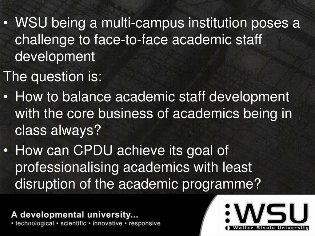 WSU being a multi-campus institution poses a challenge to face-to-face academic staff development