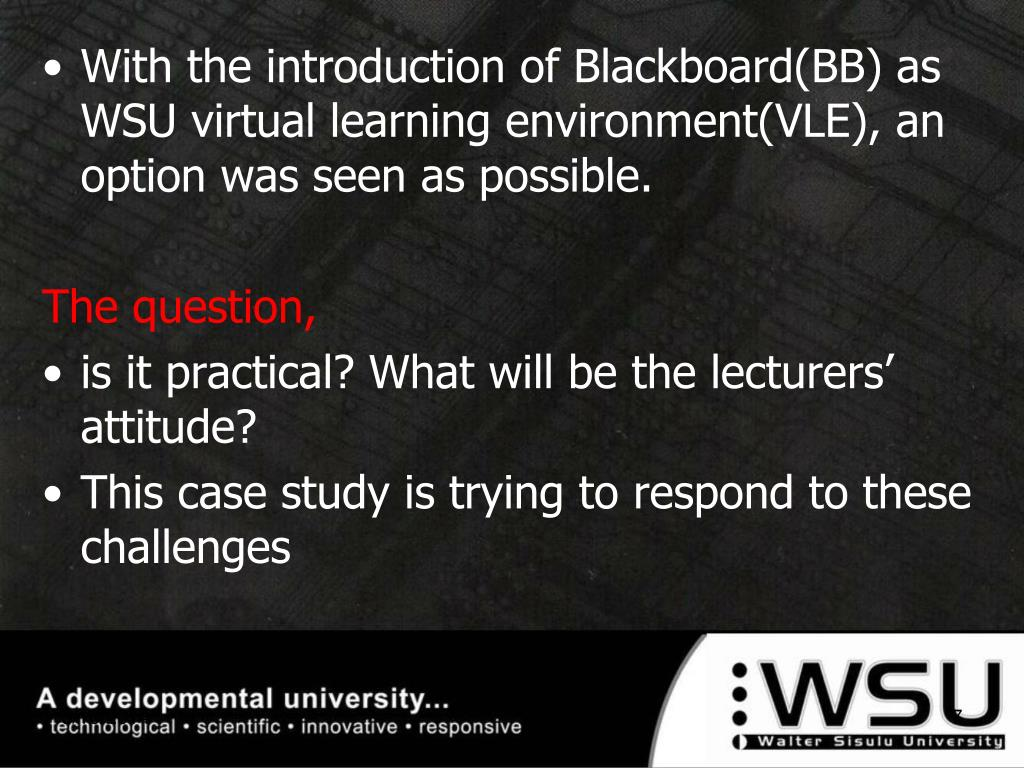 With the introduction of Blackboard(BB) as WSU virtual learning environment(VLE), an option was seen as possible.