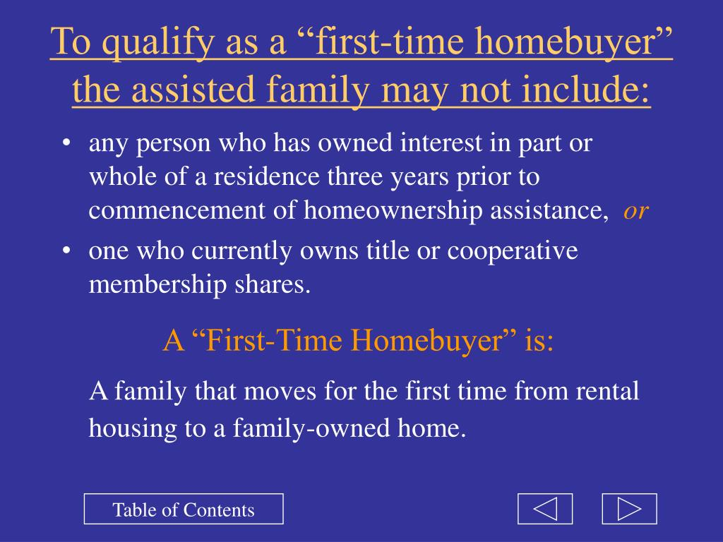 """To qualify as a """"first-time homebuyer"""" the assisted family may not include:"""