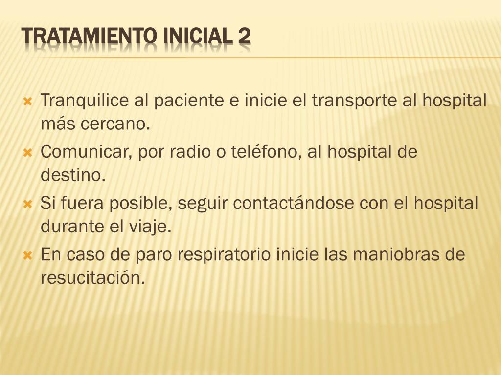 Tranquilice al paciente e inicie el transporte al hospital más cercano.