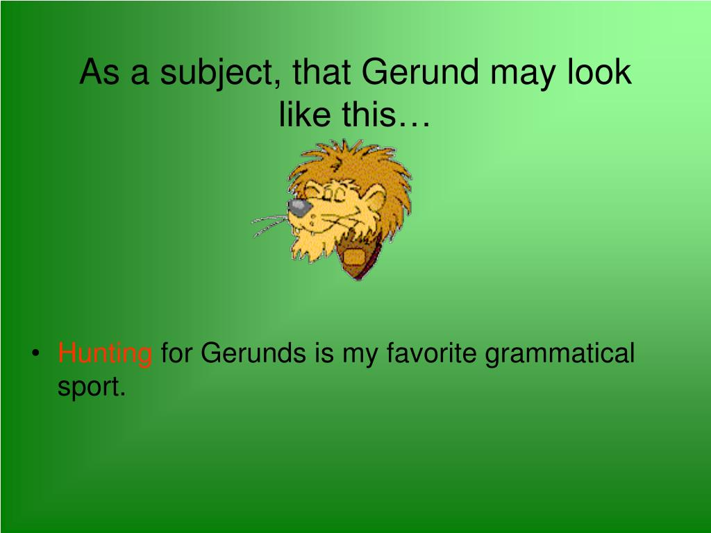 As a subject, that Gerund may look like this…