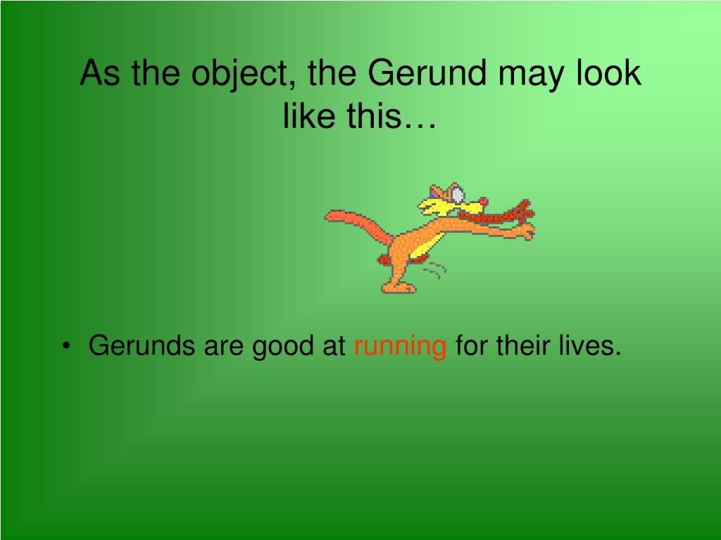 As the object, the Gerund may look like this…