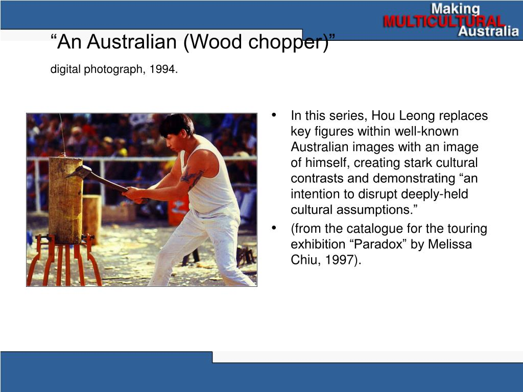 """An Australian (Wood chopper)"""