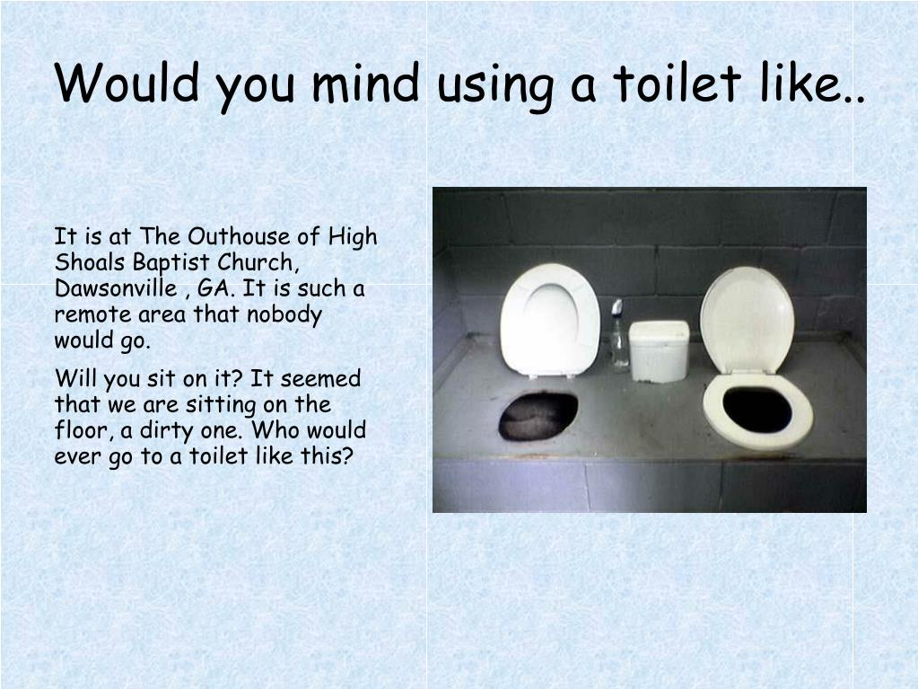 Would you mind using a toilet like..