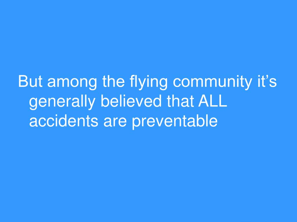 But among the flying community it's generally believed that ALL accidents are preventable