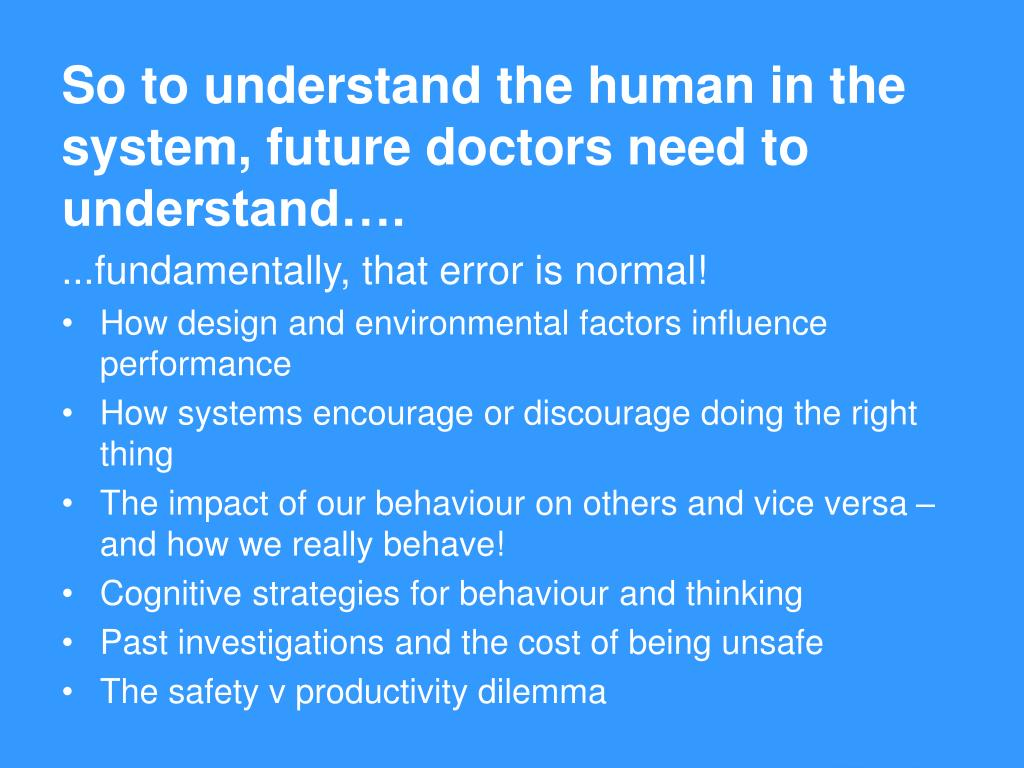 So to understand the human in the system, future doctors need to understand….