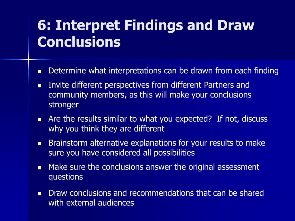 6: Interpret Findings and Draw Conclusions