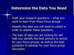 determine the data you need22