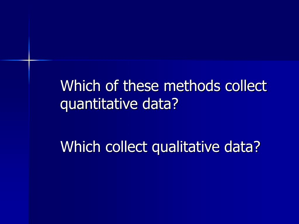 Which of these methods collect quantitative data?