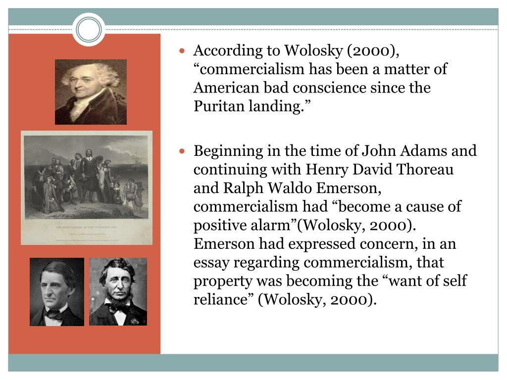 """According to Wolosky (2000), """"commercialism has been a matter of American bad conscience since the Puritan landing."""""""