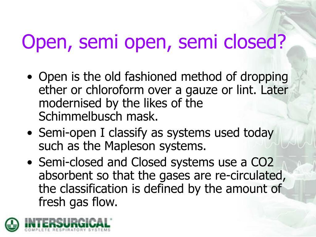 Open, semi open, semi closed?