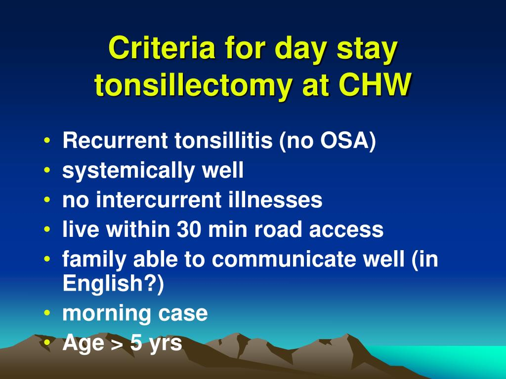 Criteria for day stay tonsillectomy at CHW
