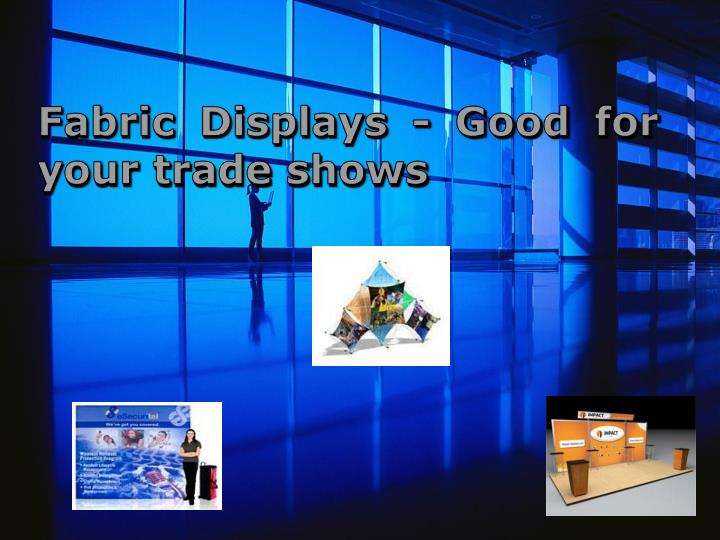 Fabric displays good for your trade shows