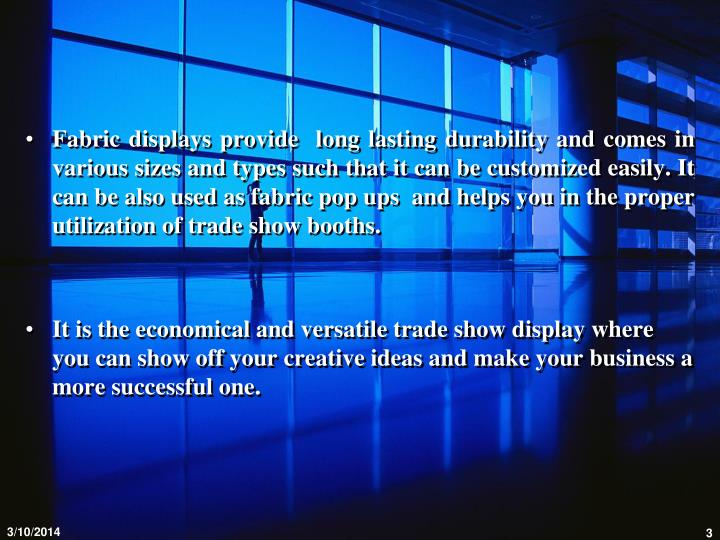 Fabric displays provide  long lasting durability and comes in various sizes and types such that it c...