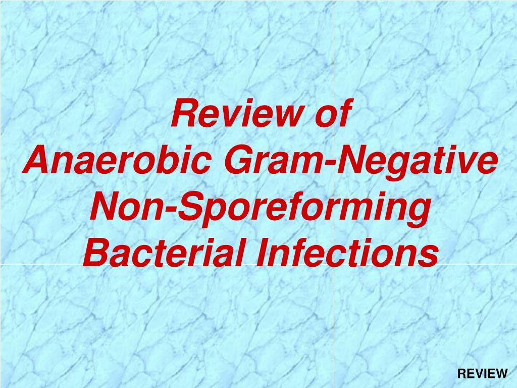 Review of            Anaerobic Gram-Negative Non-Sporeforming