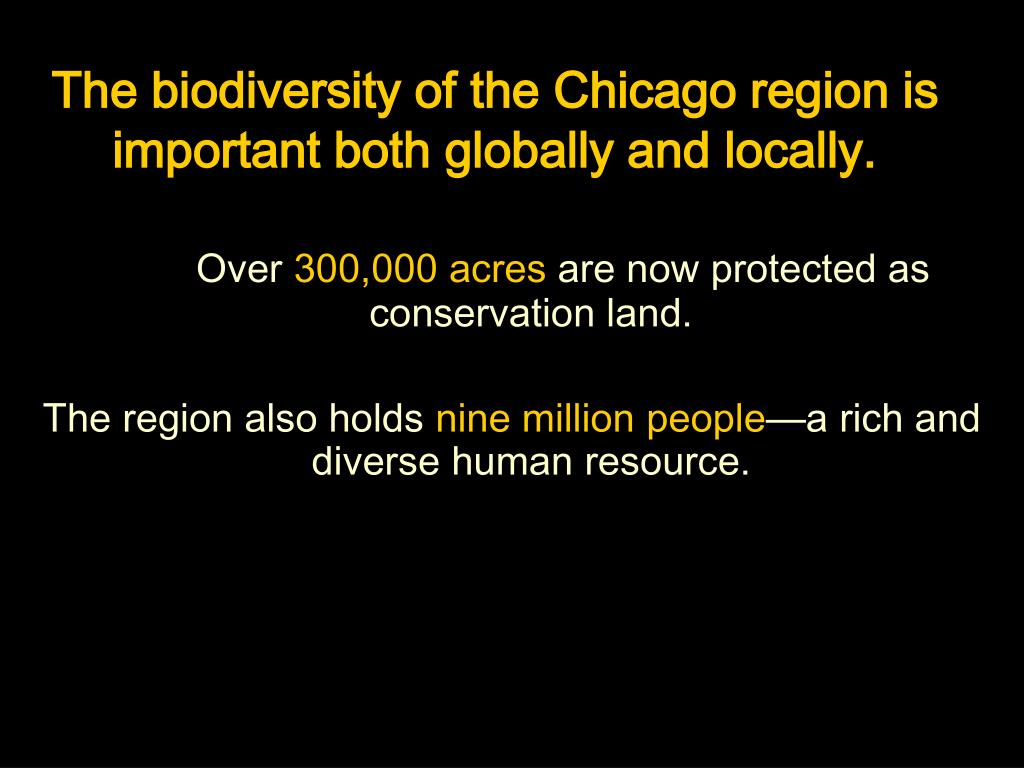 The biodiversity of the Chicago region is important both globally and locally.