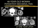 48 year old woman persistent abdominal pain