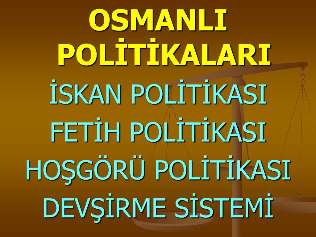 OSMANLI POLİTİKALARI