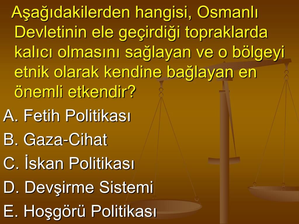 Aşağıdakilerden hangisi, Osmanlı Devletinin ele geçirdiği topraklarda kalıcı olmasını sağlayan ve o bölgeyi etnik olarak kendine bağlayan en önemli etkendir?