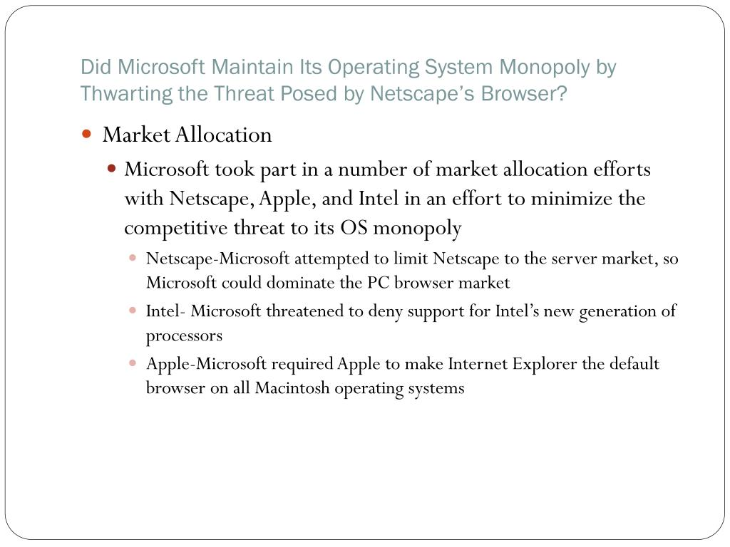 Did Microsoft Maintain Its Operating System Monopoly by Thwarting the Threat Posed by Netscape's Browser?
