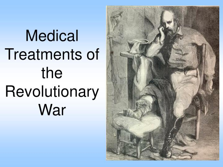 Medical treatments of the revolutionary war l.jpg